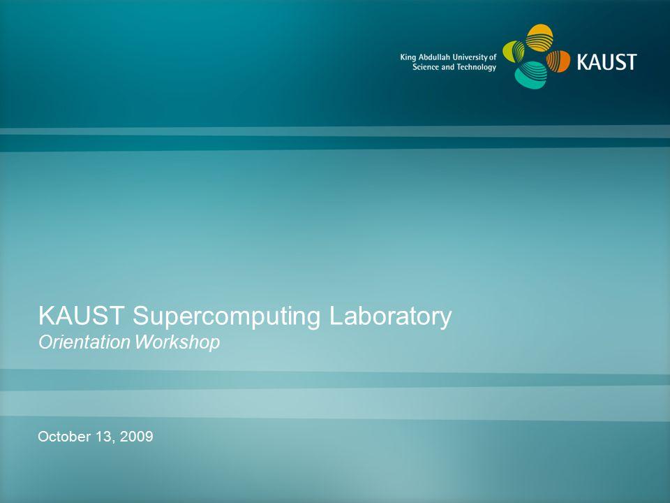 KAUST Supercomputing Laboratory Orientation Workshop October 13, 2009