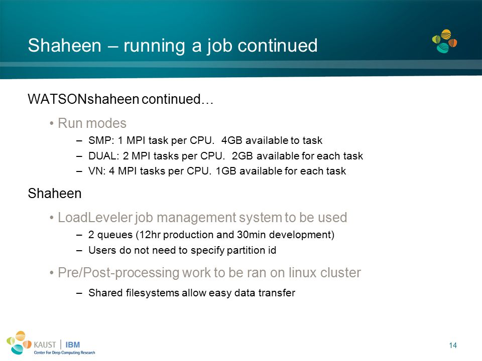 14 Shaheen – running a job continued WATSONshaheen continued… Run modes –SMP: 1 MPI task per CPU.