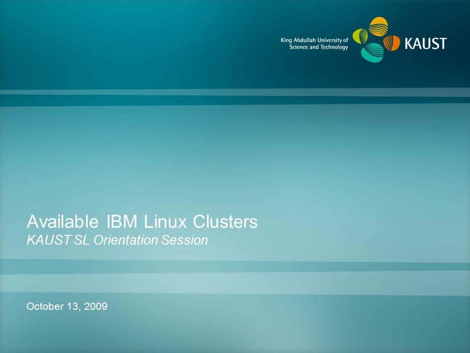 Available IBM Linux Clusters KAUST SL Orientation Session October 13, 2009