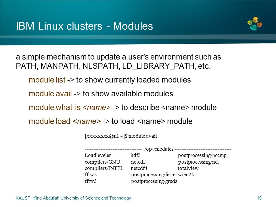 IBM Linux clusters - Modules a simple mechanism to update a user s environment such as PATH, MANPATH, NLSPATH, LD_LIBRARY_PATH, etc.