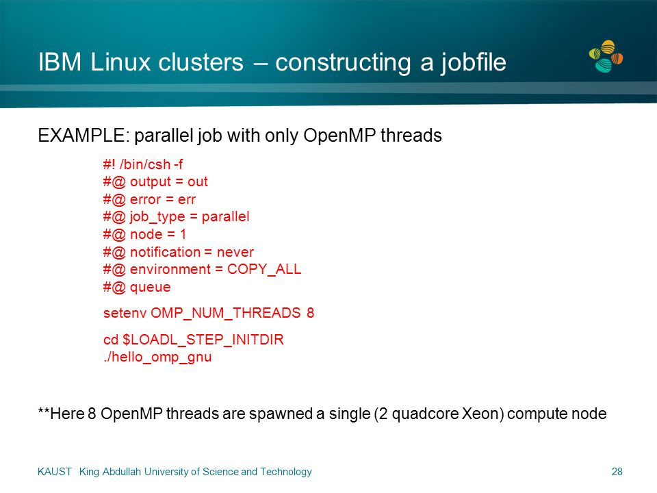 IBM Linux clusters – constructing a jobfile EXAMPLE: parallel job with only OpenMP threads #.