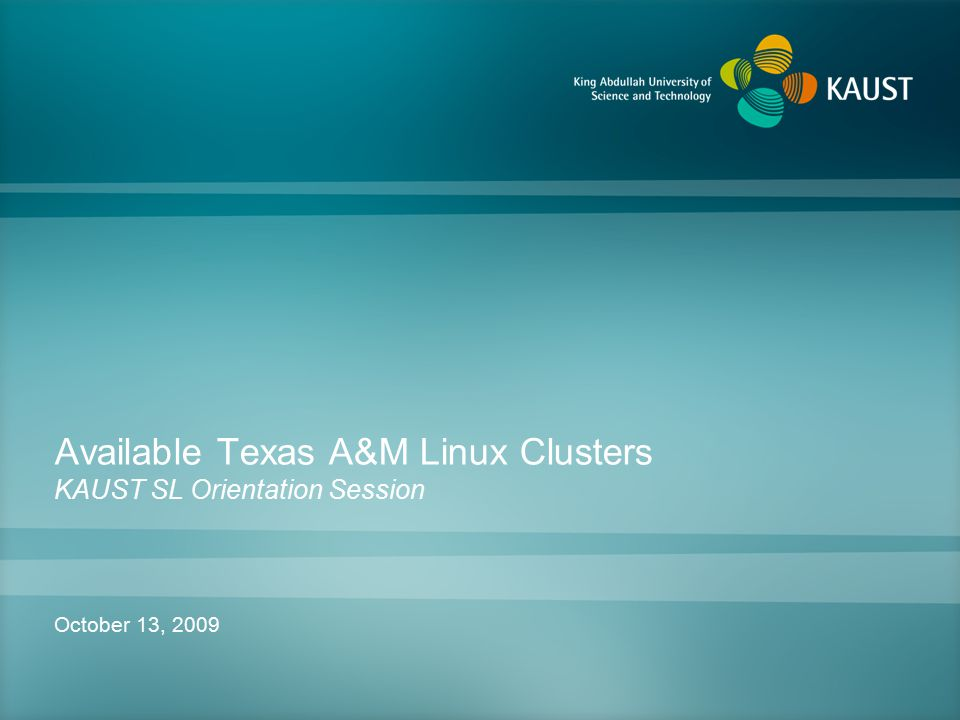 Available Texas A&M Linux Clusters KAUST SL Orientation Session October 13, 2009