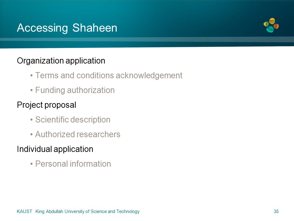Accessing Shaheen Organization application Terms and conditions acknowledgement Funding authorization Project proposal Scientific description Authorized researchers Individual application Personal information KAUST King Abdullah University of Science and Technology35