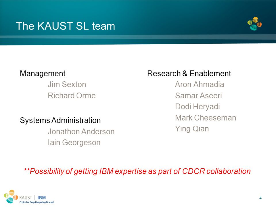 4 The KAUST SL team Management Jim Sexton Richard Orme Systems Administration Jonathon Anderson Iain Georgeson Research & Enablement Aron Ahmadia Samar Aseeri Dodi Heryadi Mark Cheeseman Ying Qian **Possibility of getting IBM expertise as part of CDCR collaboration