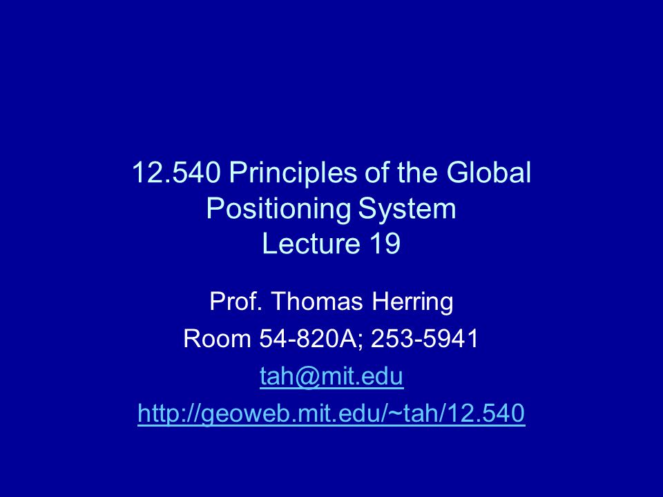 12.540 Principles of the Global Positioning System Lecture 19 Prof.