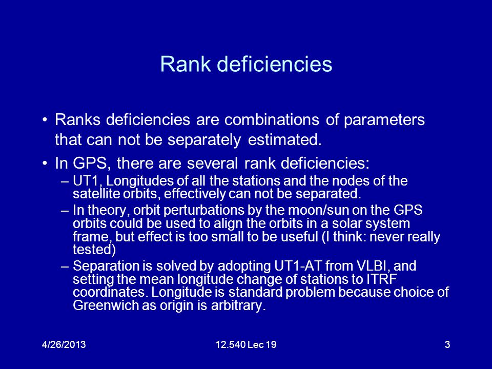 4/26/201312.540 Lec 193 Rank deficiencies Ranks deficiencies are combinations of parameters that can not be separately estimated.