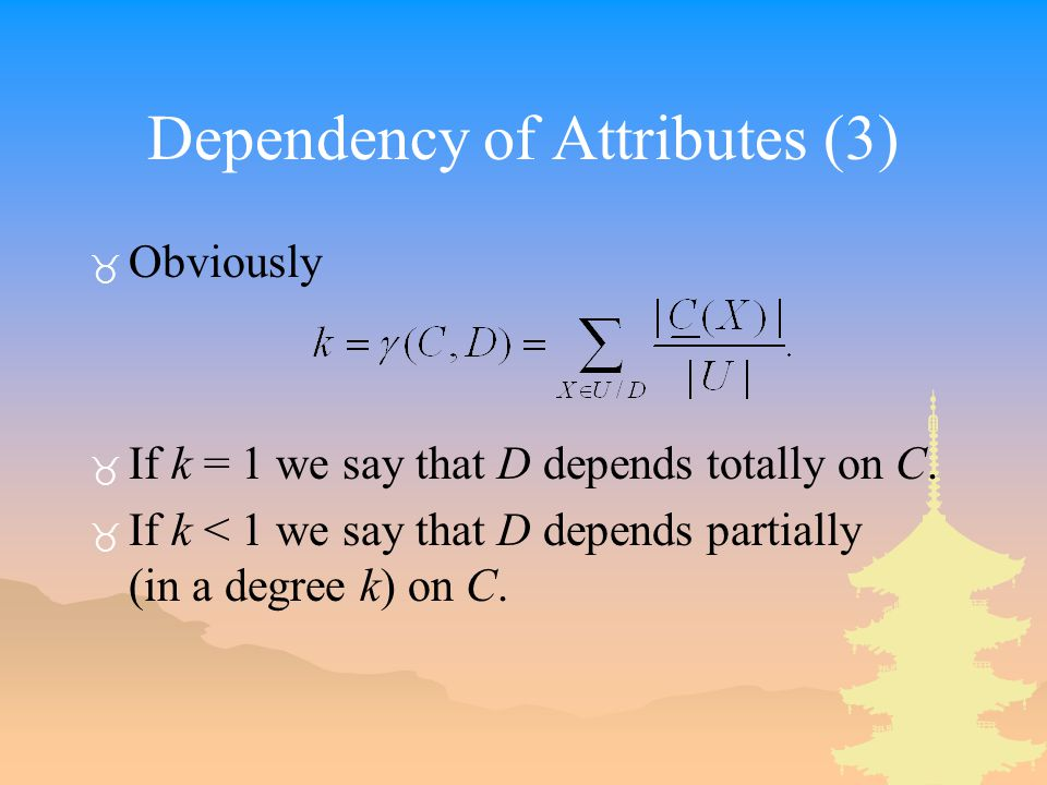 Dependency of Attributes (3) _ Obviously _ If k = 1 we say that D depends totally on C.