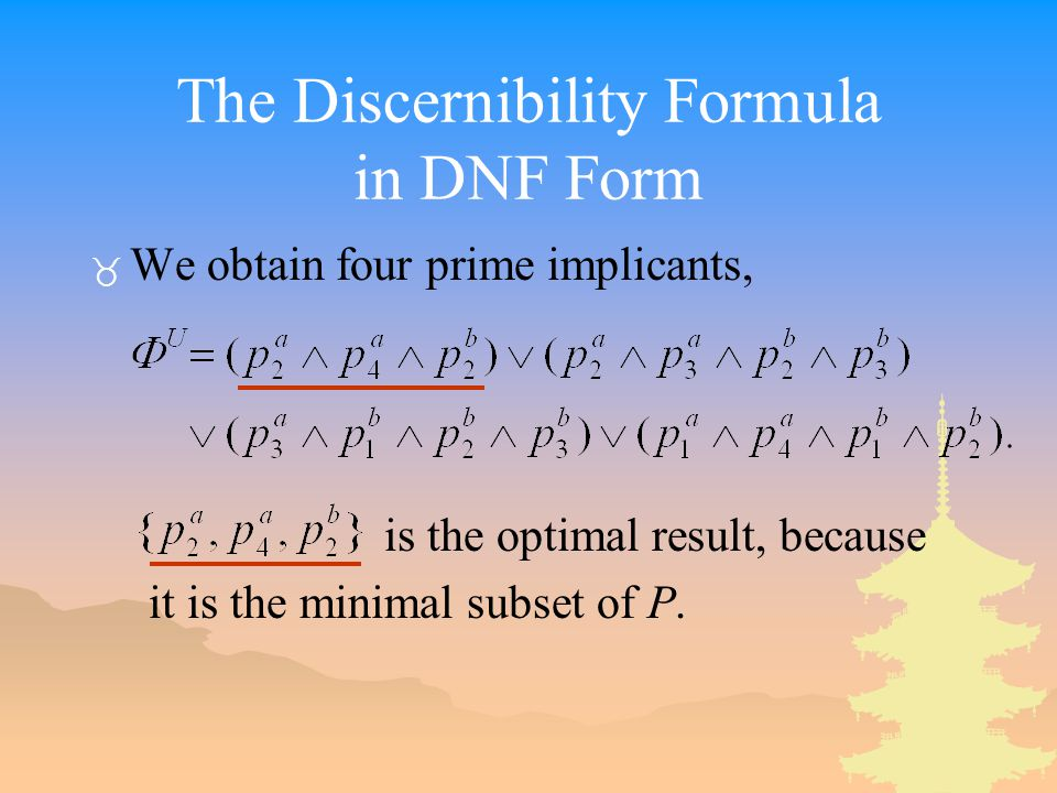 The Discernibility Formula in DNF Form _ We obtain four prime implicants, is the optimal result, because it is the minimal subset of P.