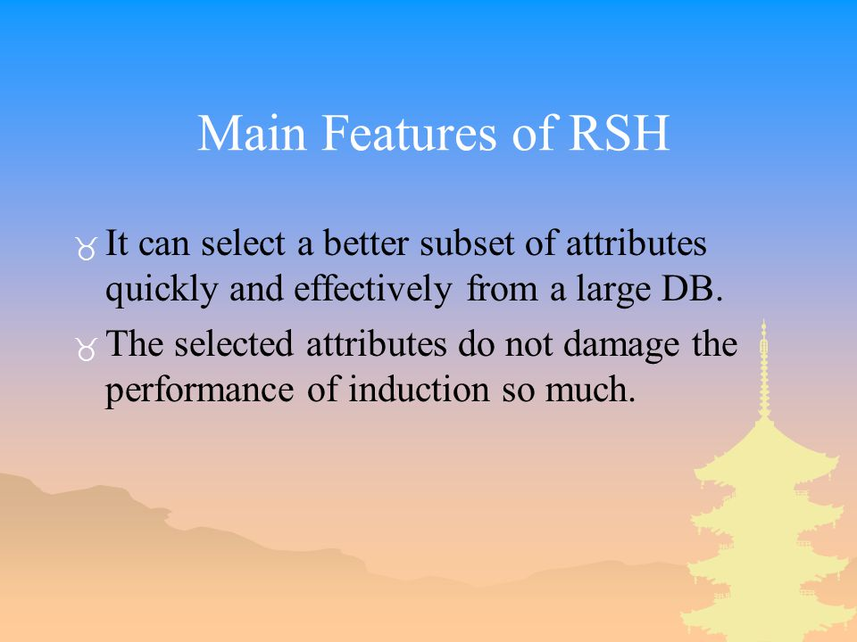 Main Features of RSH _ It can select a better subset of attributes quickly and effectively from a large DB.