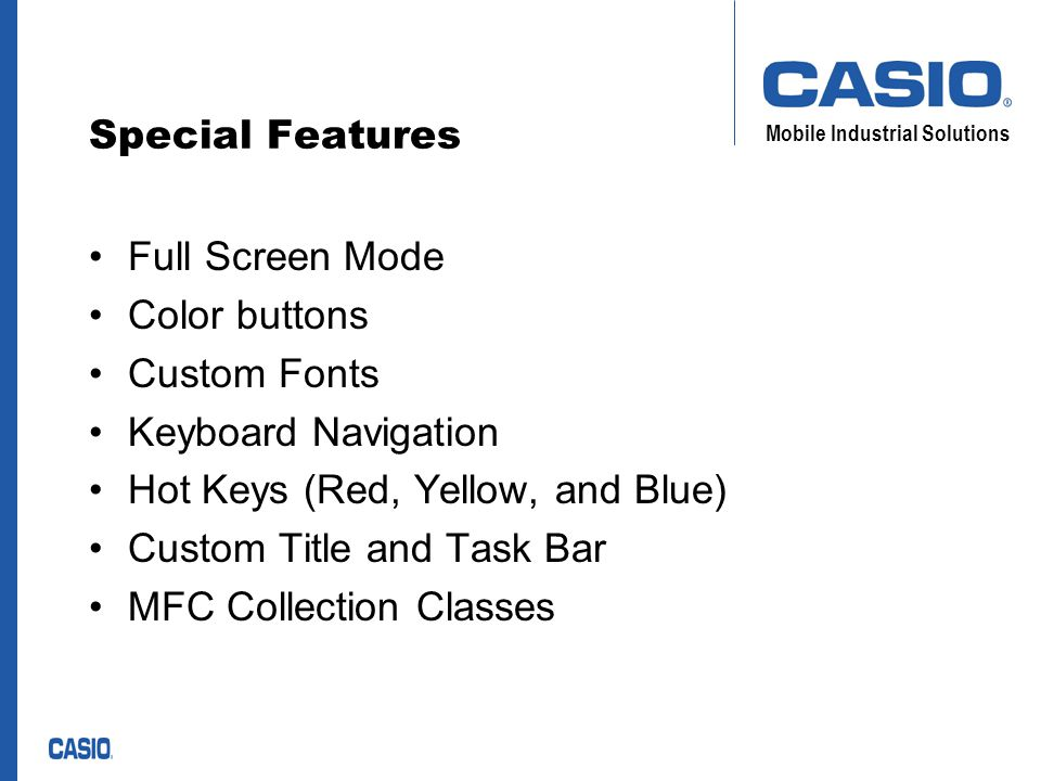 Mobile Industrial Solutions Special Features Full Screen Mode Color buttons Custom Fonts Keyboard Navigation Hot Keys (Red, Yellow, and Blue) Custom Title and Task Bar MFC Collection Classes