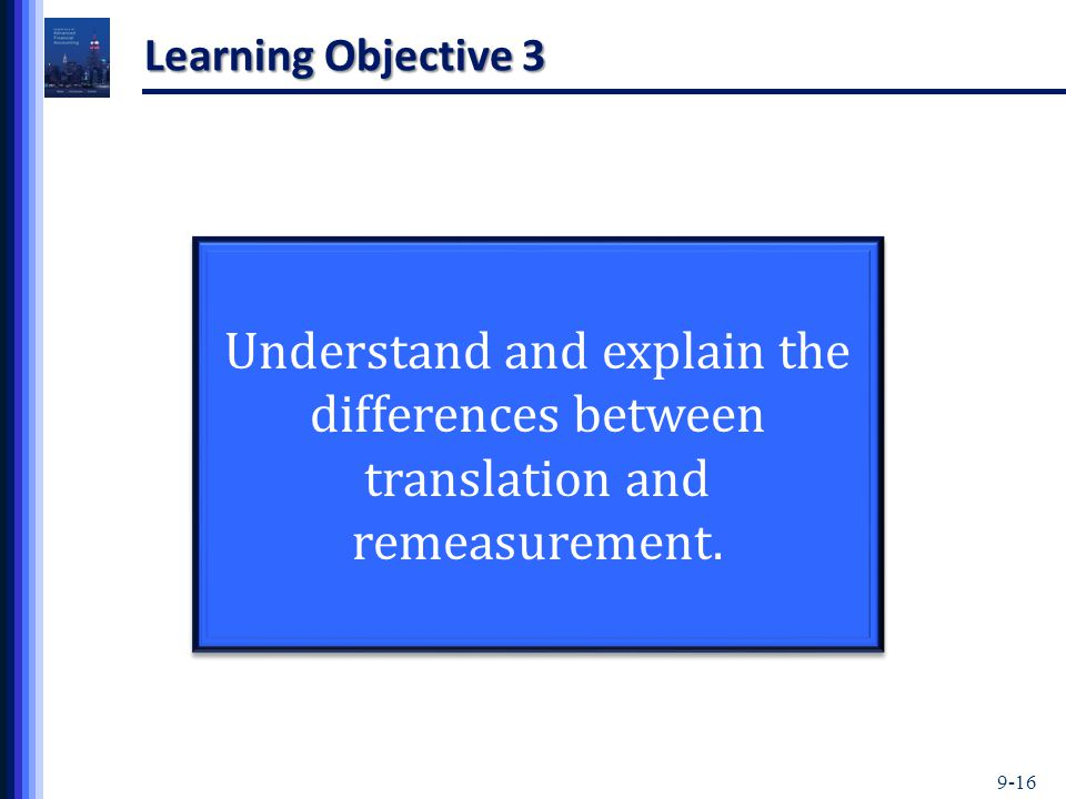 9-16 Learning Objective 3 Understand and explain the differences between translation and remeasurement.