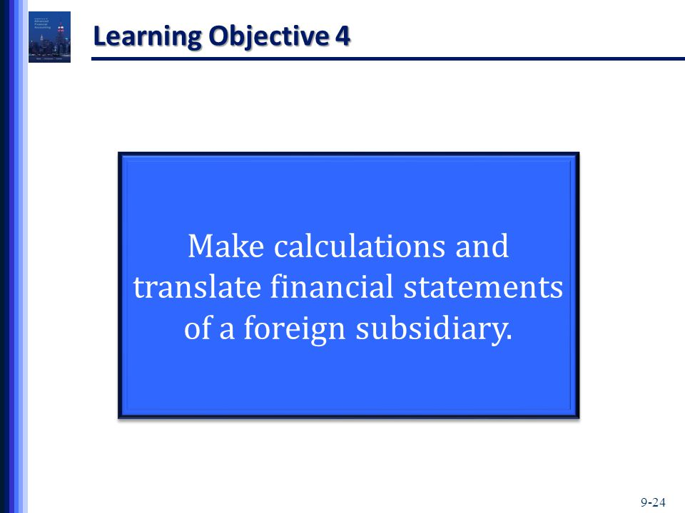 9-24 Learning Objective 4 Make calculations and translate financial statements of a foreign subsidiary.