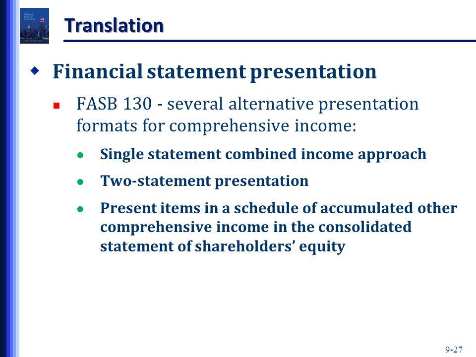 9-27 Translation  Financial statement presentation FASB 130 - several alternative presentation formats for comprehensive income: Single statement com