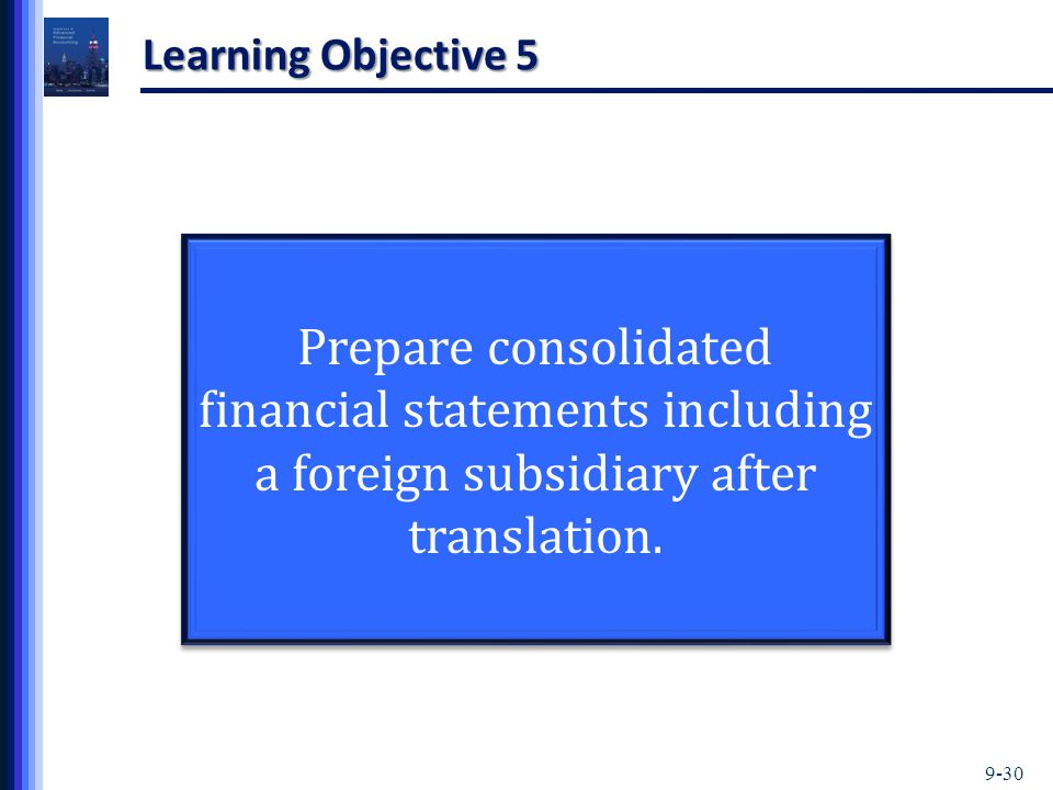 9-30 Learning Objective 5 Prepare consolidated financial statements including a foreign subsidiary after translation.