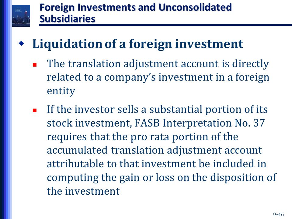 9-46 Foreign Investments and Unconsolidated Subsidiaries  Liquidation of a foreign investment The translation adjustment account is directly related