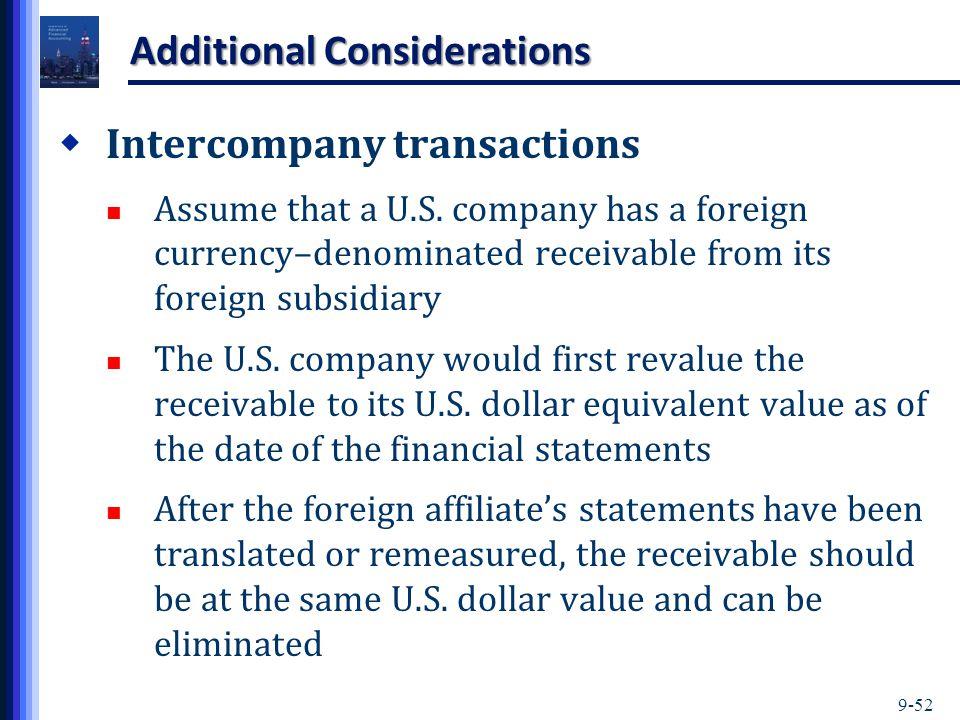9-52 Additional Considerations  Intercompany transactions Assume that a U.S.