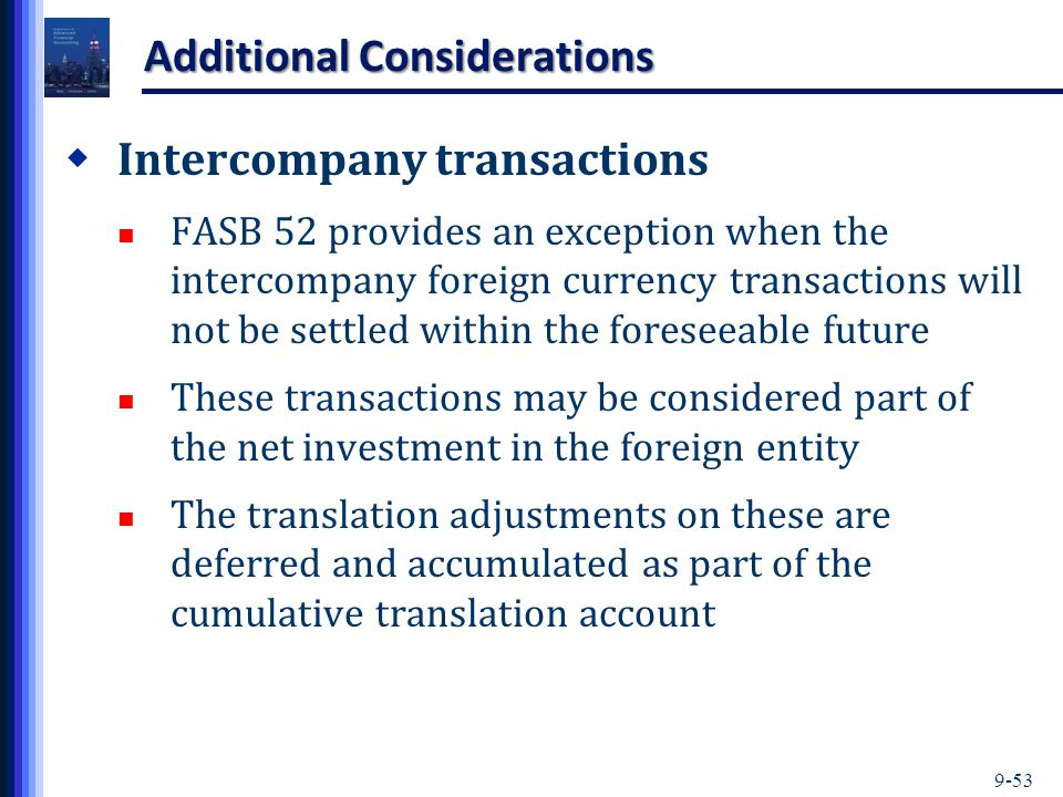9-53 Additional Considerations  Intercompany transactions FASB 52 provides an exception when the intercompany foreign currency transactions will not