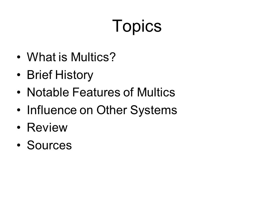 Topics What is Multics.