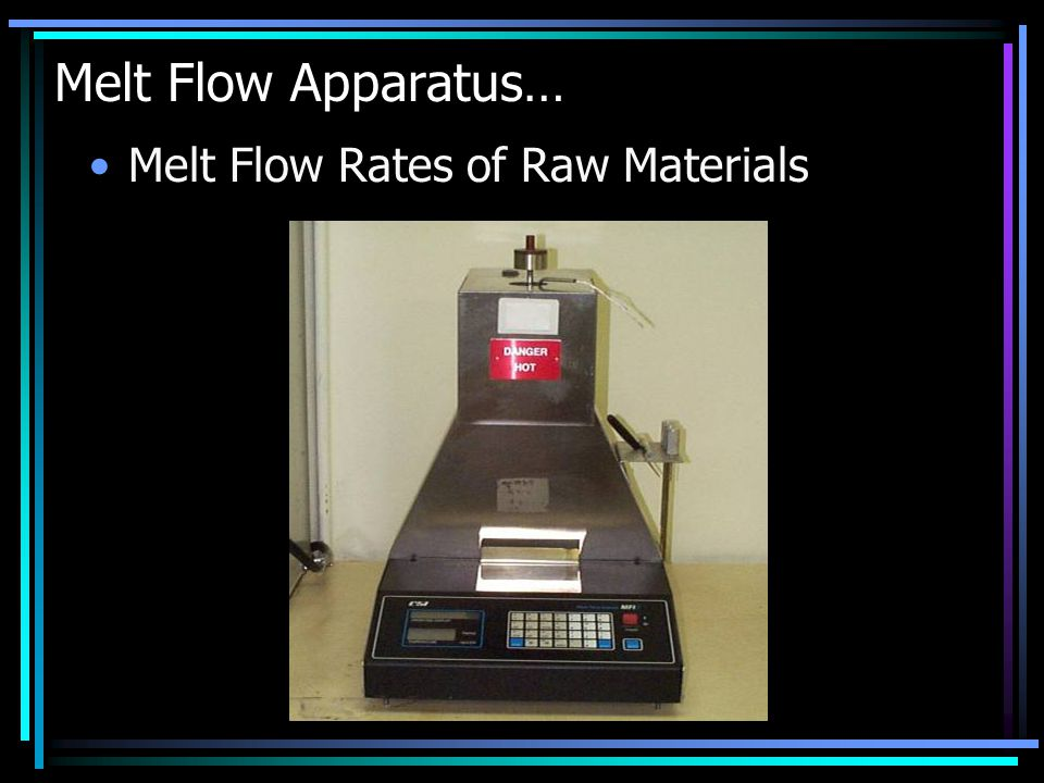 Melt Flow Apparatus… Melt Flow Rates of Raw Materials