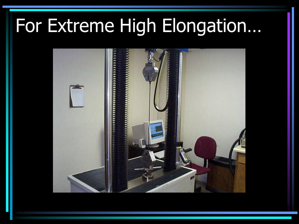 For Extreme High Elongation…