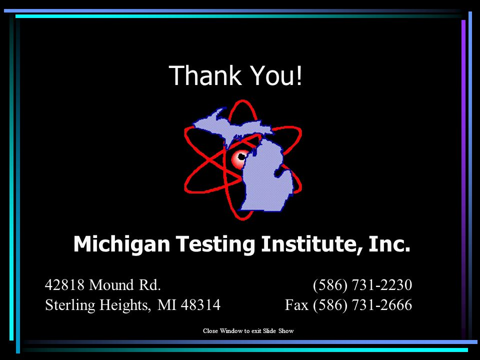 Thank You. Michigan Testing Institute, Inc. 42818 Mound Rd.