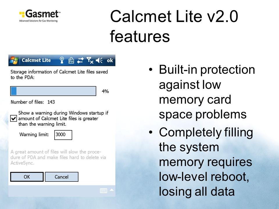 Calcmet Lite v2.0 features Built-in protection against low memory card space problems Completely filling the system memory requires low-level reboot, losing all data