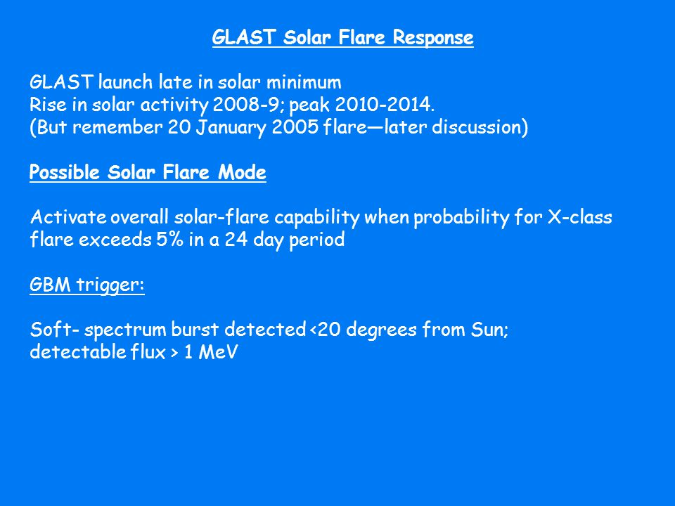 GLAST Solar Flare Response GLAST launch late in solar minimum Rise in solar activity 2008-9; peak 2010-2014.