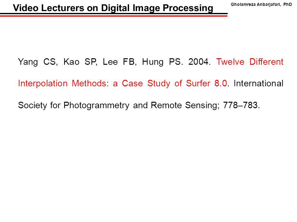 Gholamreza Anbarjafari, PhD Video Lecturers on Digital Image Processing Yang CS, Kao SP, Lee FB, Hung PS.
