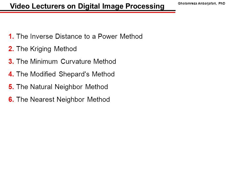 Gholamreza Anbarjafari, PhD Video Lecturers on Digital Image Processing 1.