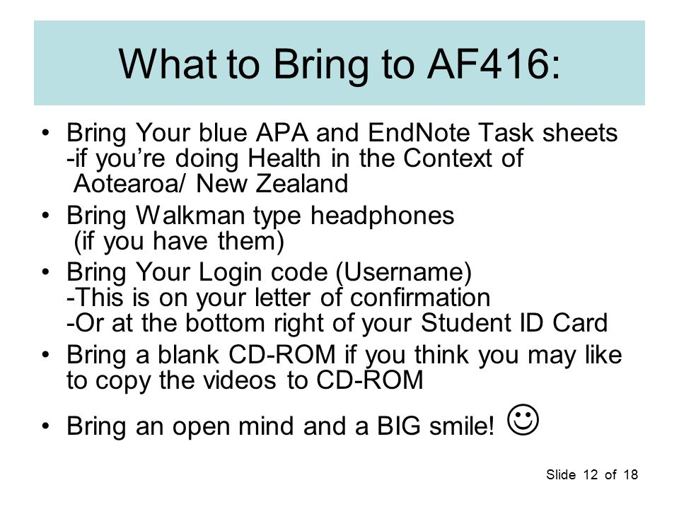 Slide 12 of 18 What to Bring to AF416: Bring Your blue APA and EndNote Task sheets -if you're doing Health in the Context of Aotearoa/ New Zealand Bri