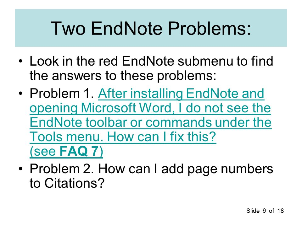 Slide 9 of 18 Two EndNote Problems: Look in the red EndNote submenu to find the answers to these problems: Problem 1. After installing EndNote and ope