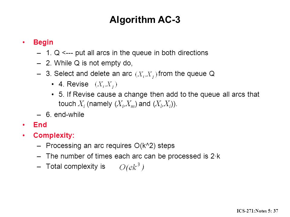 ICS-271:Notes 5: 37 Algorithm AC-3 Begin –1.