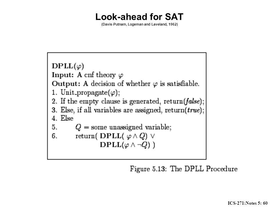 ICS-271:Notes 5: 60 Look-ahead for SAT (Davis-Putnam, Logeman and Laveland, 1962)
