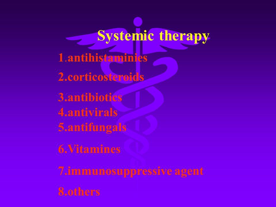1.antihistaminies 2.corticosteroids 3.antibiotics 4.antivirals 5.antifungals 6.Vitamines 7.immunosuppressive agent 8.others Systemic therapy