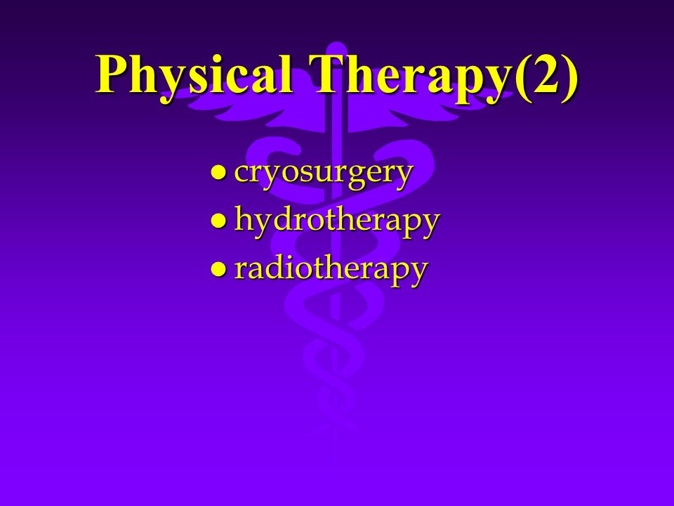 Physical Therapy(2) l cryosurgery l hydrotherapy l radiotherapy