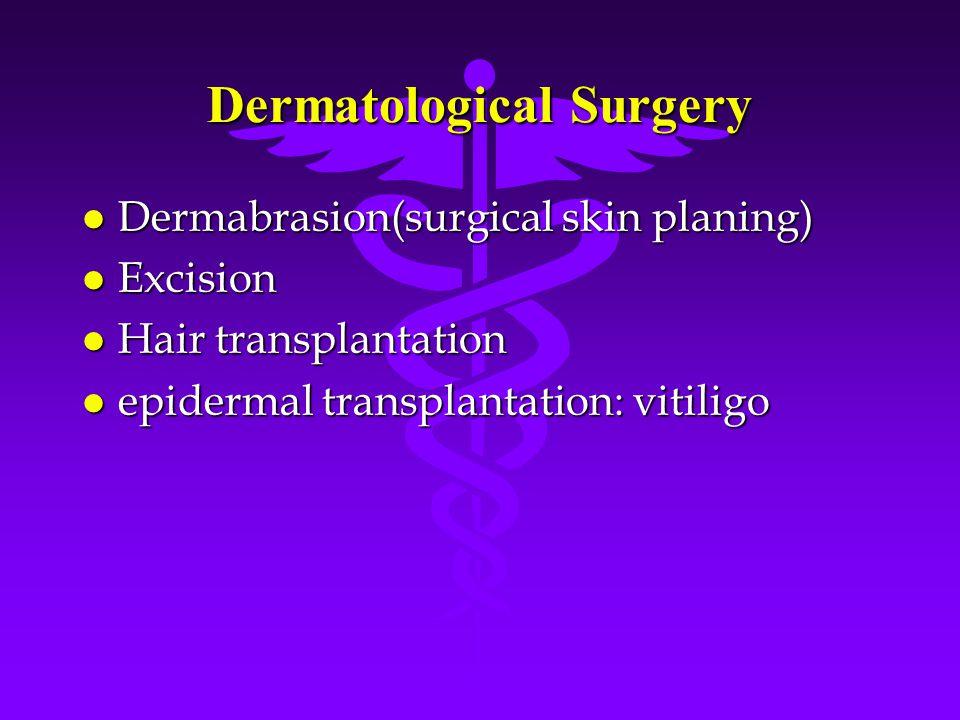Dermatological Surgery l Dermabrasion(surgical skin planing) l Excision l Hair transplantation l epidermal transplantation: vitiligo