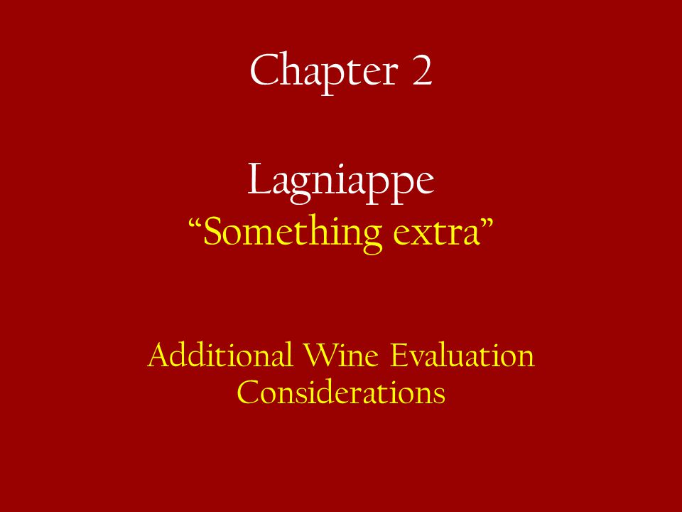 Chapter 2 Lagniappe Something extra Additional Wine Evaluation Considerations