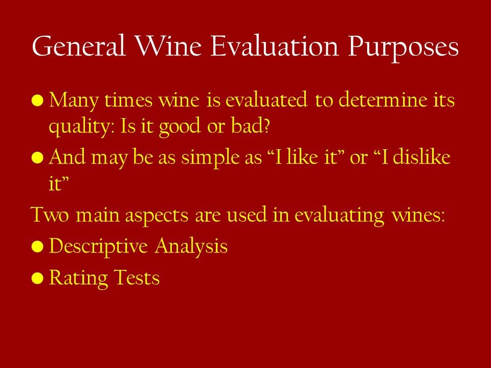 General Wine Evaluation Purposes Many times wine is evaluated to determine its quality: Is it good or bad.