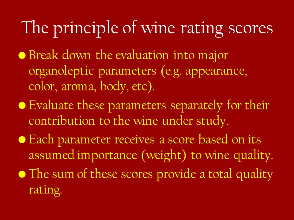 The principle of wine rating scores Break down the evaluation into major organoleptic parameters (e.g.