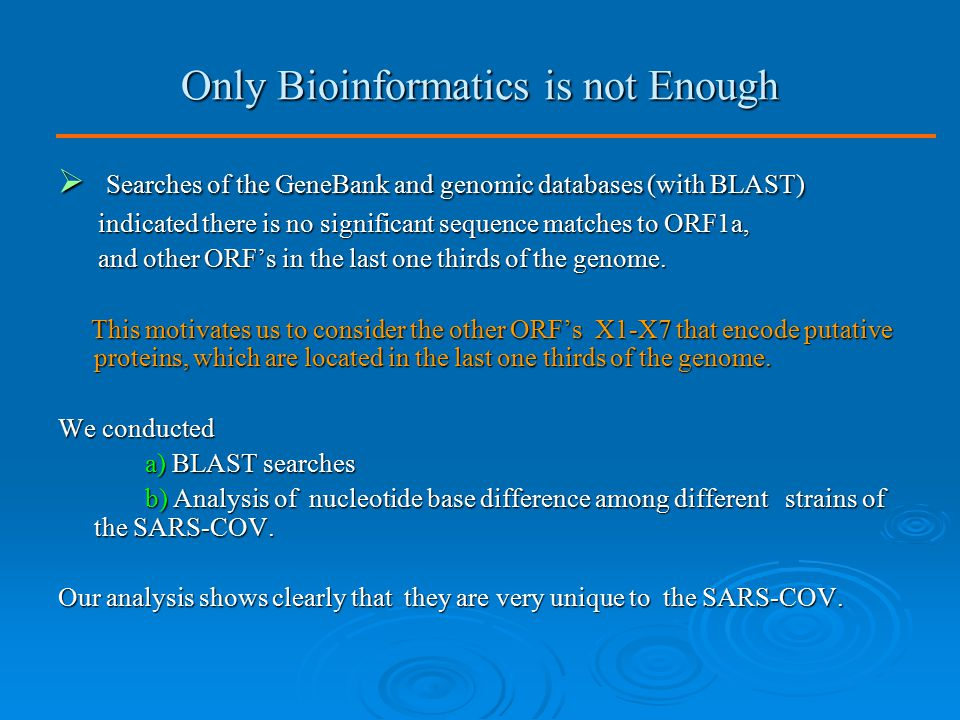 Only Bioinformatics is not Enough  Searches of the GeneBank and genomic databases (with BLAST) indicated there is no significant sequence matches to