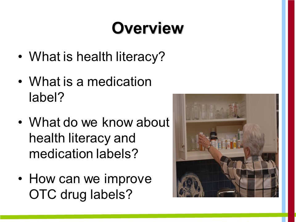 Overview What is health literacy. What is a medication label.