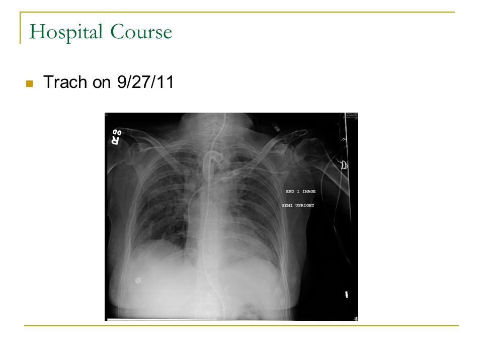 Hospital Course Trach on 9/27/11