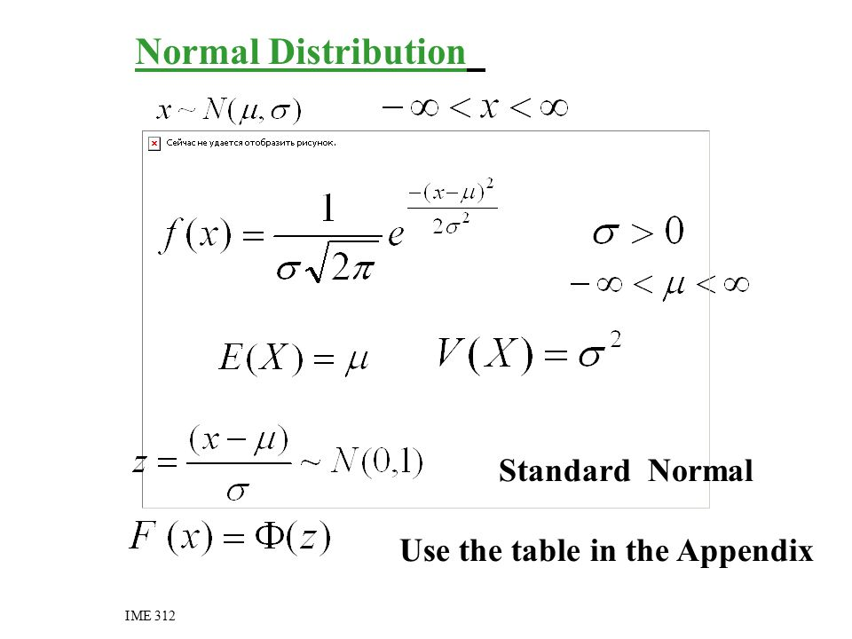 Normal Distribution IME 312 Standard Normal Use the table in the Appendix