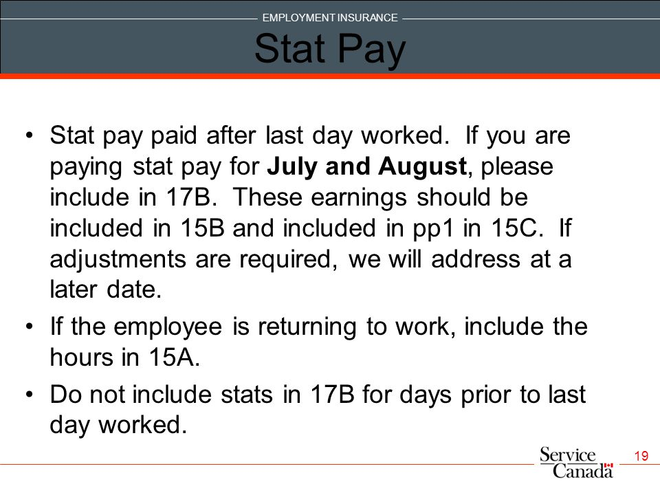EMPLOYMENT INSURANCE 19 Stat Pay Stat pay paid after last day worked.