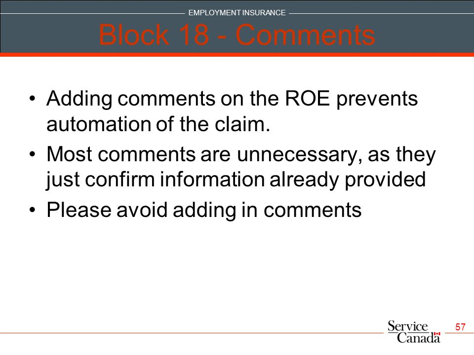 EMPLOYMENT INSURANCE 57 Block 18 - Comments Adding comments on the ROE prevents automation of the claim.