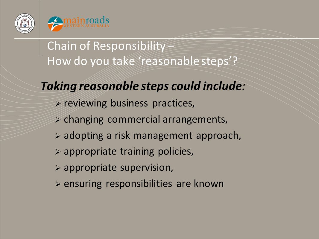 Chain of Responsibility – How do you take 'reasonable steps'? Taking reasonable steps could include:  reviewing business practices,  changing commer