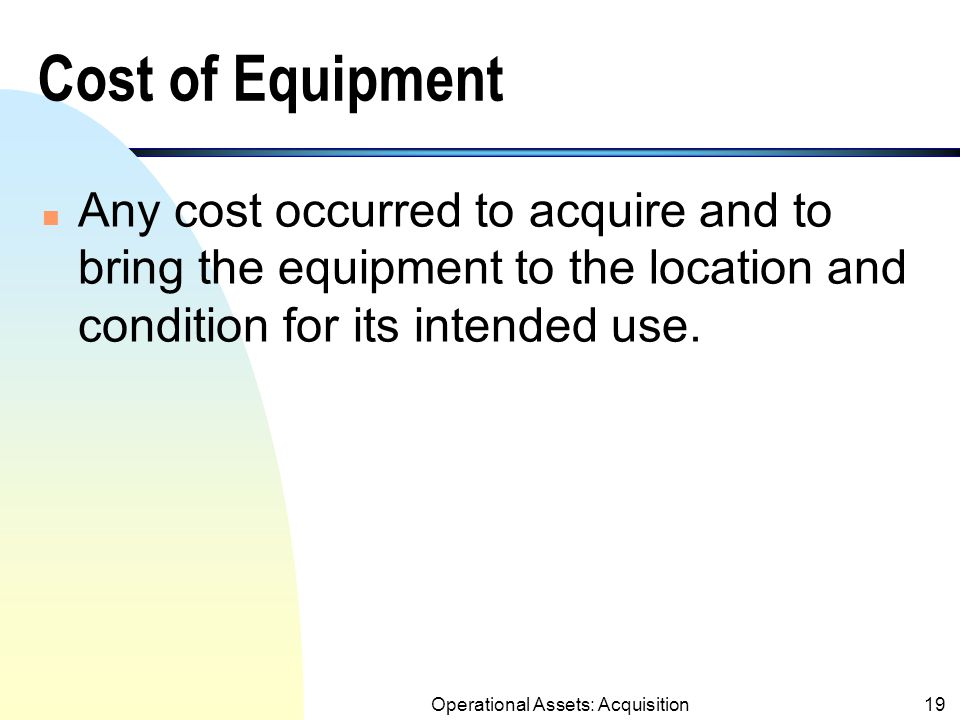 Operational Assets: Acquisition18 Cost of Buildings n Cost of Buildings includes: 1.