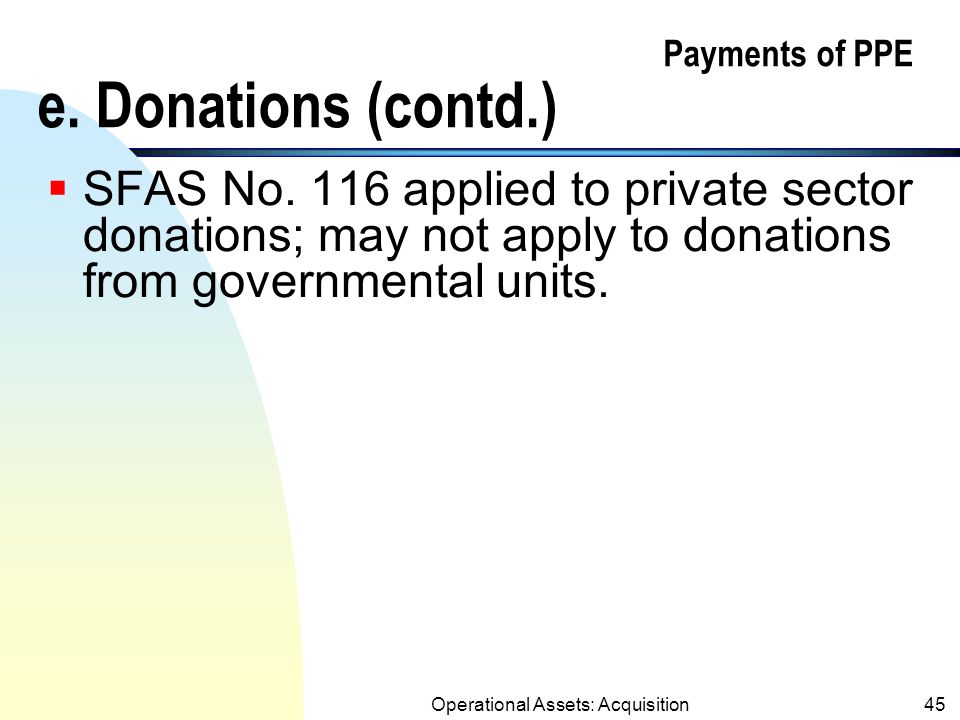 Operational Assets: Acquisition44 e. Donations (receive or make contributions; nonreciprocal transfers) n Contributions received are recorded at the f