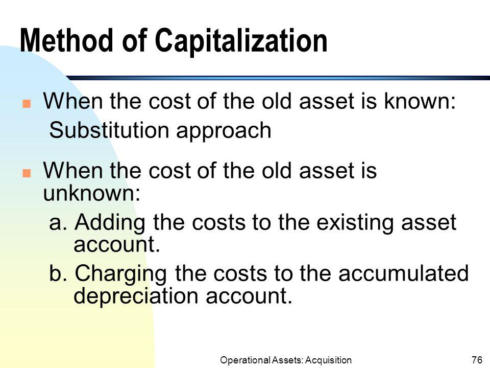 Operational Assets: Acquisition75 d & e. Repairs & Maintenance d. Repair: u Ordinary repair: Expense u Major repair: Capitalize if costs increase futu