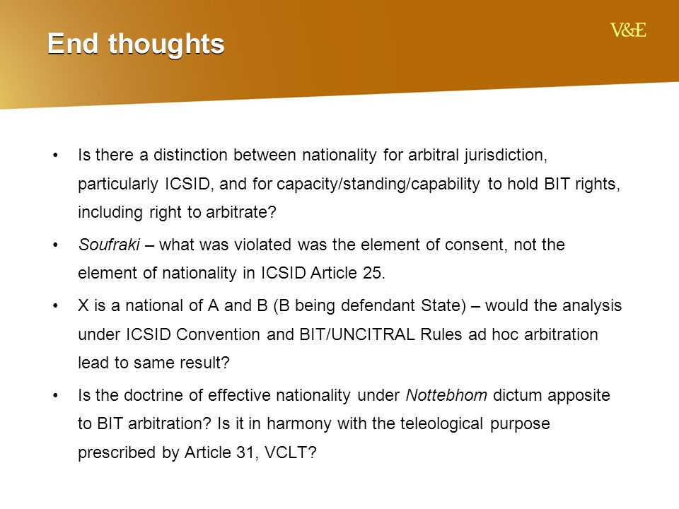 End thoughts Is there a distinction between nationality for arbitral jurisdiction, particularly ICSID, and for capacity/standing/capability to hold BIT rights, including right to arbitrate.